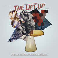 "The Lift Up Release Debut Album ""Without Dream, We Are Only Sleeping"""