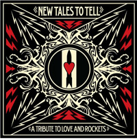 """New Tales To Tell, A Tribute To Love And Rockets"" Announced"