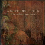 A Northern Chorus - The Millions Too Many