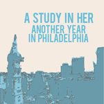 A Study In Her - Another Year in Philadelphia