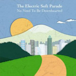 Electric Soft Parade - No Need To Be Down-Hearted