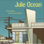 Julie Ocean - Long Gone and Nearly There