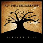 Rev Bob & The Darkness - Gallows Hill
