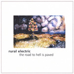 Rural Electric - The Road To Hell Is Paved