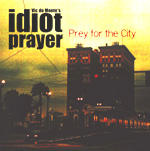 Vic du Monte\'s Idiot Prayer - Prey for the City